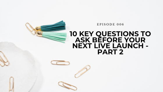 06: 10 Key Questions to Ask Before Your Next Live Launch – Part 2