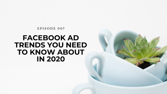 07: Facebook Ad Trends You Need To Know About In 2020