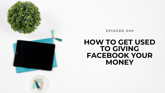 09: How to Get Used to Giving Facebook Your Money