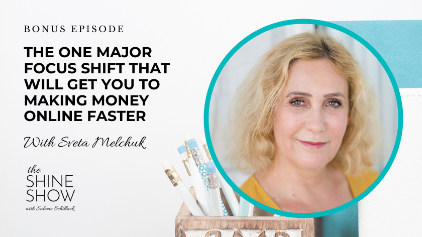 BONUS EPISODE. The ONE Major Focus Shift That Will Get You To Making Money Online Faster With Sveta Melchuk