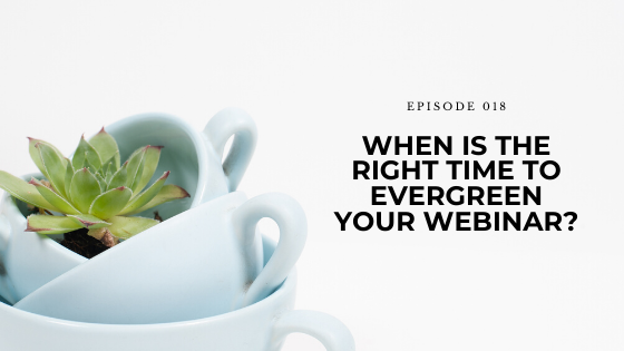18. When Is The Right Time To Evergreen Your Webinar?