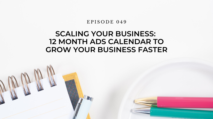 49. Day 30: Scaling Your Business: 12 Month Ads Calendar to Grow Your Business Faster