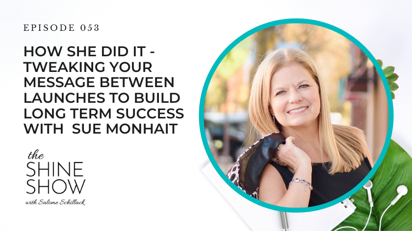 53. How She Did It – Tweaking Your Message Between Launches To Build Long Term Success with Sue Monhait