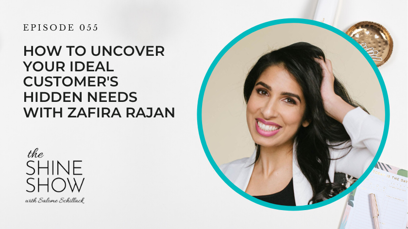55. How To Uncover Your Ideal Customer's Hidden Needs With Zafira Rajan