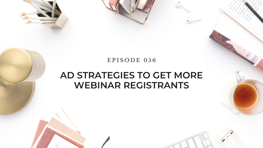 56. Ad Strategies To Get More Webinar Registrants