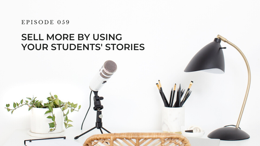 59. Sell More By Using Your Students' Stories