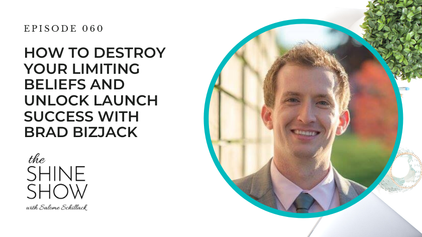 60. How To Destroy Your Limiting Beliefs And Unlock Launch Success with Brad Bizjack