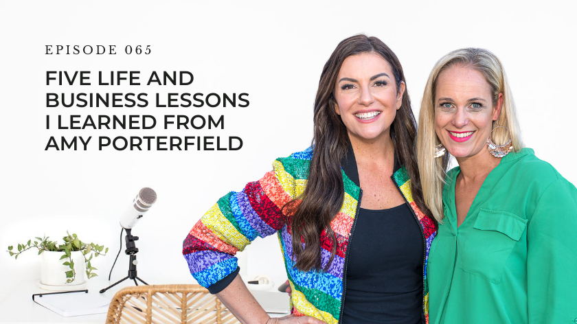 65. Five Life and Business Lessons I Learned from Amy Porterfield