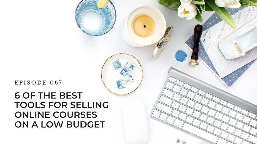 67. 6 Of the Best Tools For Selling Online Courses on a Low Budget