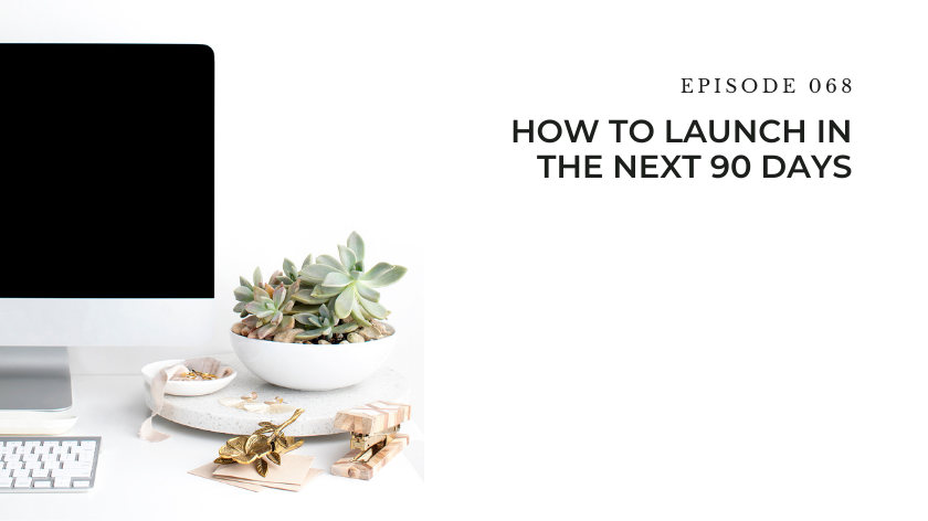 68. How To Launch In The Next 90 Days