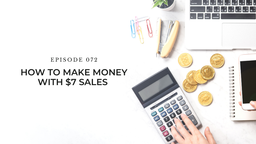 72. How To Make Money with $7 Sales
