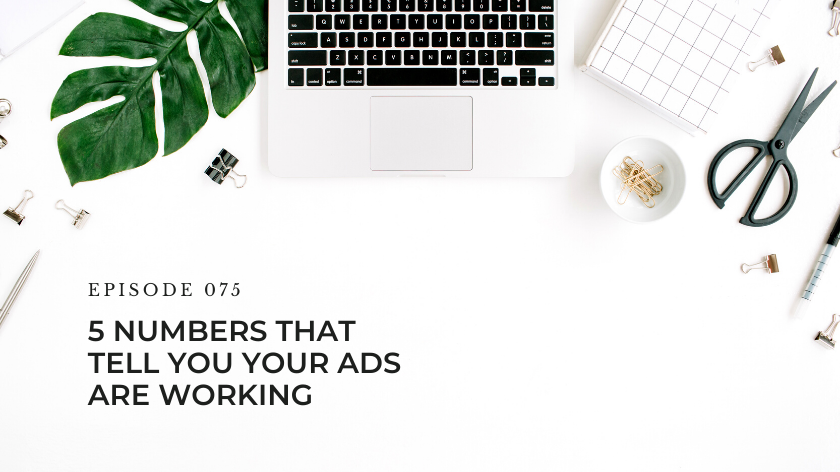 75. 5 Numbers That Tell You Your Ads Are Working