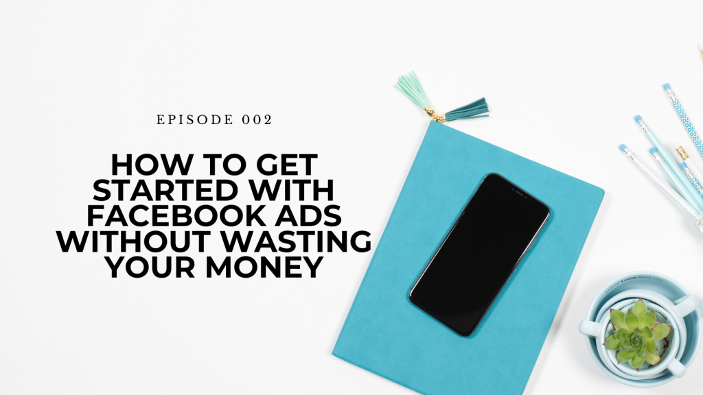 02. How To Get Started With Facebook Ads Without Wasting Your Money