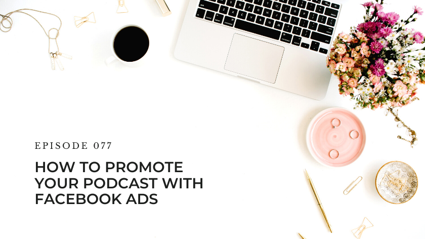 77. How To Promote Your Podcast With Facebook Ads