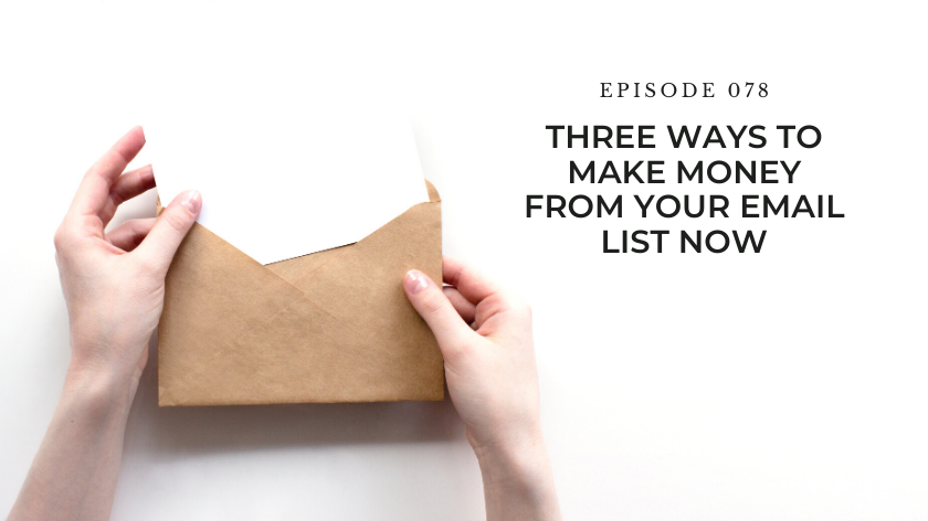 78. Three Ways To Make Money From Your Email List Now